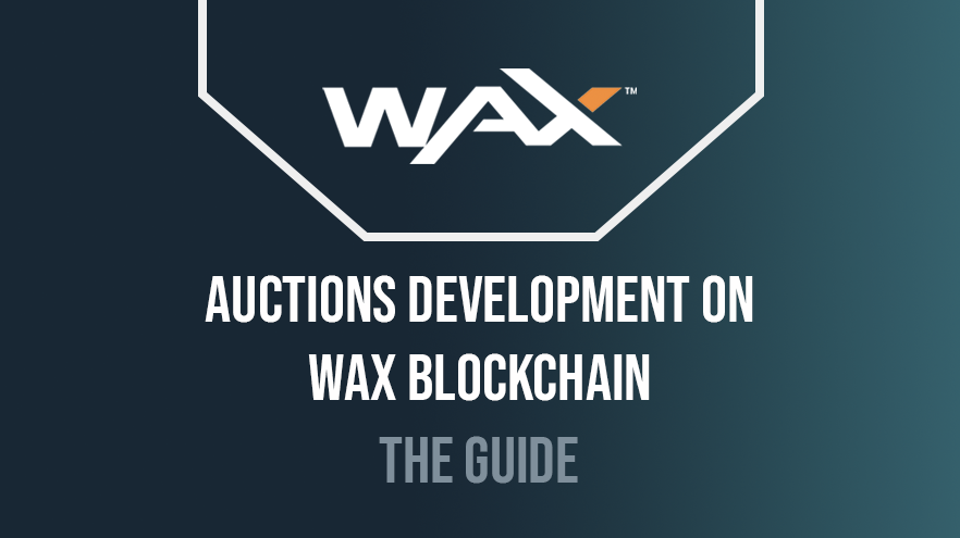 The guide to development of Auctions on WAX blockchain