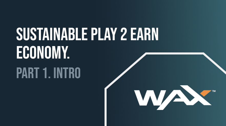 Building a sustainable Play 2 Earn NFT-game economy. Part 1: Introduction to key elements.